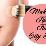 7 Makeup Tips For Oily Skin