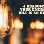 4 Reasons Your Energy Bill is So High