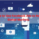 5 ways to Use Facebook Ads to Reach Global Markets