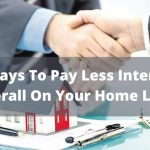 3 Ways To Pay Less Interest Overall On Your Home Loan