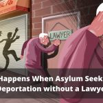 What Happens When Asylum Seekers Face Deportation without a Lawyer?