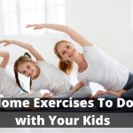 Top 5 at Home Exercises To Do with Your Kids