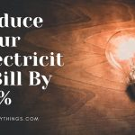 How To Reduce Your Electricity Bill By 50%?