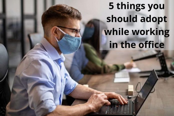 5 things you should adopt while working in the office