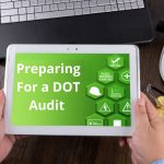 Preparing For a DOT Audit - Everything You Need to Know