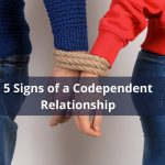 5 Signs of a Codependent Relationship