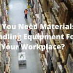 Do you need materials handling equipment for your workplace?