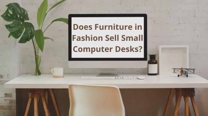 Does Furniture in Fashion Sell Small Computer Desks