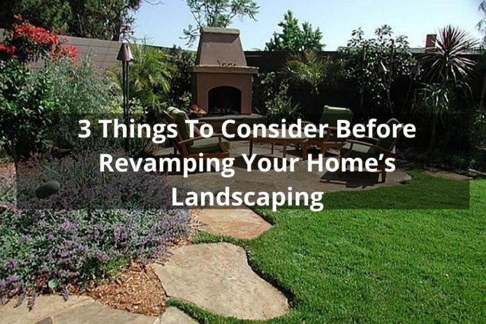 3 Things To Consider Before Revamping Your Home's Landscaping
