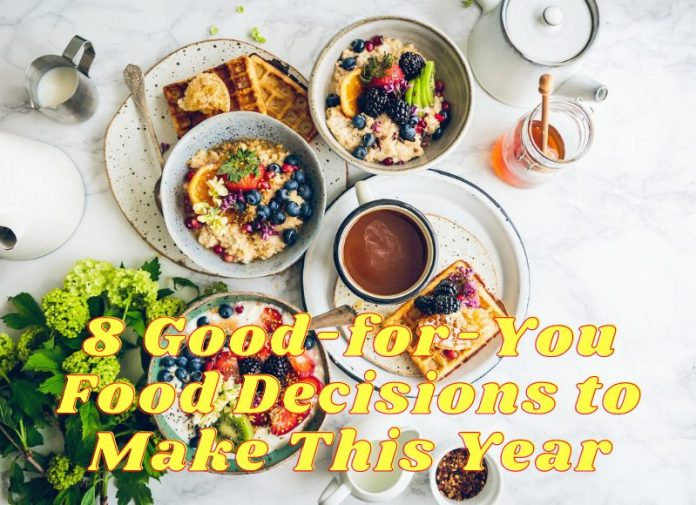 8 Good-for-You Food Decisions to Make This Year