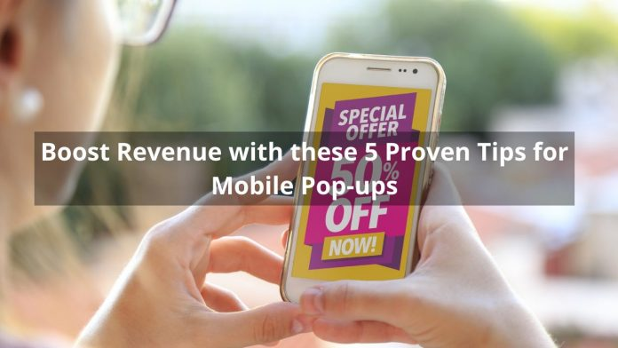 Boost Revenue with these 5 Proven Tips for Mobile Pop-ups