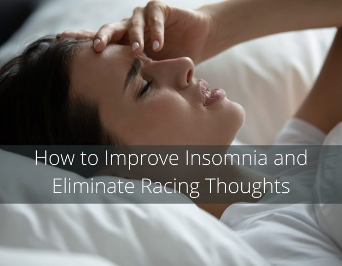 How to Improve Insomnia and Eliminate Racing Thoughts