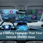The Top 6 Safety Features That Your Next Vehicle Should Have
