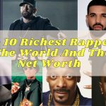 Top 10 Richest Rappers In The World And Their Net Worth