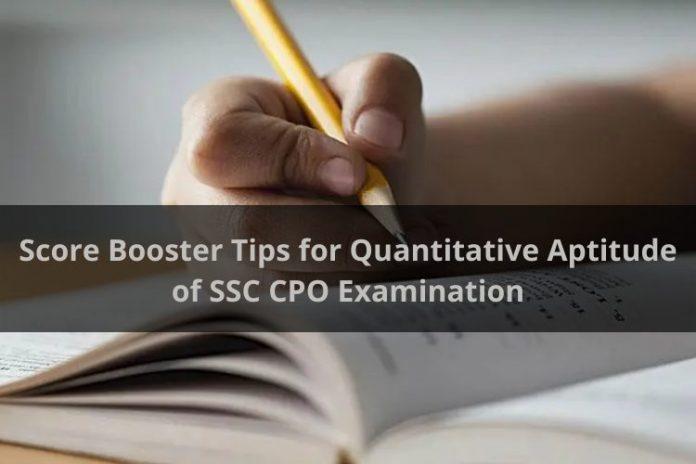 Score Booster Tips for Quantitative Aptitude of SSC CPO Examination